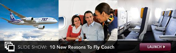 Slide Show: 10 New Reasons To Fly Coach. Click image to launch.