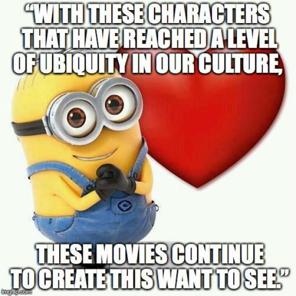"""""""With these characters that have reached a level of ubiquity in our culture, these movies continue to create this want to see."""""""