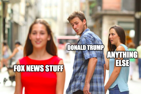 """A """"distracted boyfriend"""" meme image in which Donald Trump is distracted from the concept of """"anything else"""" by the concept of """"Fox News stuff."""""""