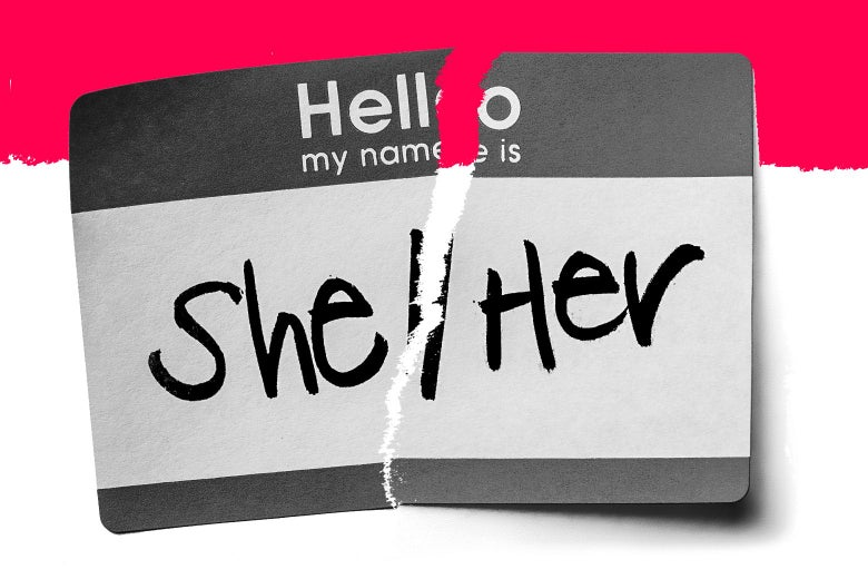 "A nametag that says ""Hello my name is She/Her,"" ripped in half."