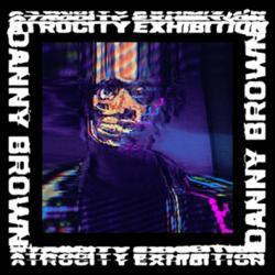 Atrocity Exhibition by Danny Brown.