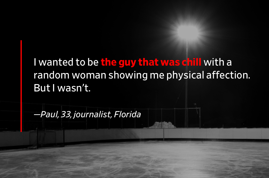 Pullquote: I wanted to be the guy who was chill with a random woman showing me physical affection. But I wasn't.