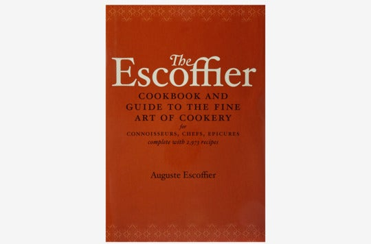 The Escoffier Cookbook and Guide to the Fine Art of Cookery: For Connoisseurs, Chefs, Epicures Complete With 2973 Recipes.