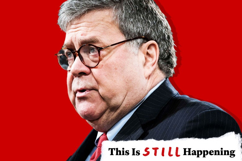 "William Barr against a red background with text in the lower right that says, ""This Is Still Happening."""