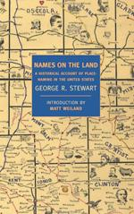 Names on the Land: A Historical Account of Place-Naming in the United States, by George Stewart