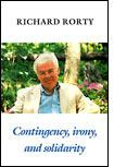 Contingency, Irony, and Solidarity by Richard Rorty.
