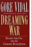 Dreaming War: Blood for Oil and the Cheney-Bush Junta, by Gore Vidal.