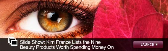 Slide Show: Kim France: Nine Beauty Products Worth Spending Money On. Click image to launch.