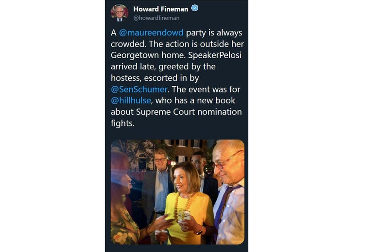 A since-deleted tweet from Howard Fineman depicting Nancy Pelosi and Chuck Schumer enjoying a party at Maureen Dowd's house.