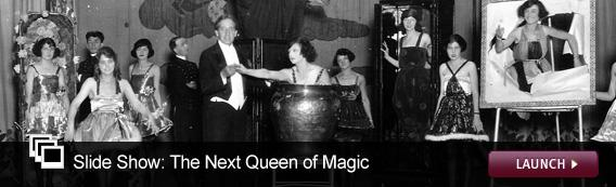 Slide Show: The Next Queen of Magic. Click image to expand.