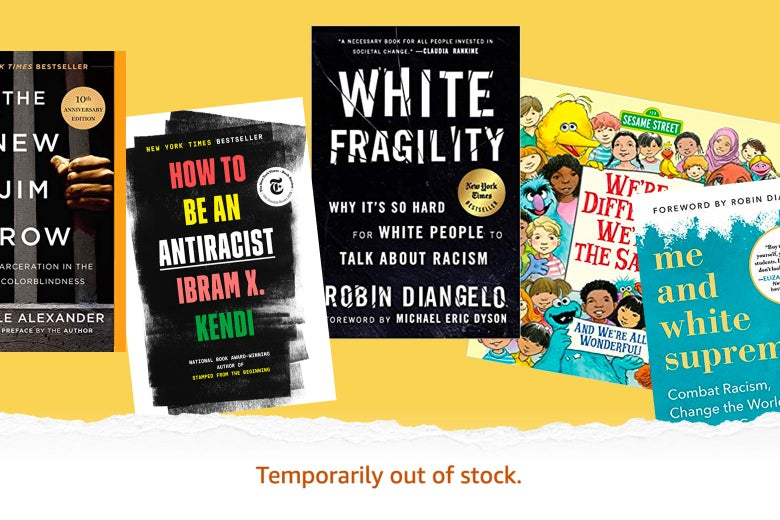 "The covers of White Fragility, How to Be an Antiracist, Me and White Supremacy, The New Jim Crow, and Sesame Street's We're Different, We're the Same, above the words ""Temporarily out of stock."""