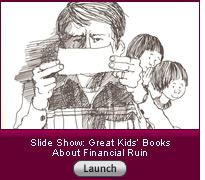 Click here to launch a slide show on great kids' books about financial ruin.