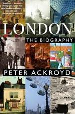 Peter Ackroyd's London: The Biography