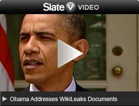 Obama Addresses WikiLeaks Documents. Click here to launch Slate V.