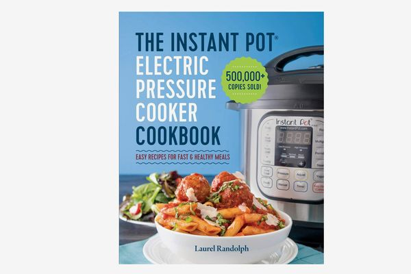 The Instant Pot Electric Pressure Cooker Cookbook: Easy Recipes for Fast & Healthy Meals, by Laurel Randolph