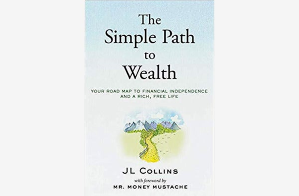 The Simple Path to Wealth: Your Road Map to Financial Independence and a Rich, Free Life, by J.L. Collins.