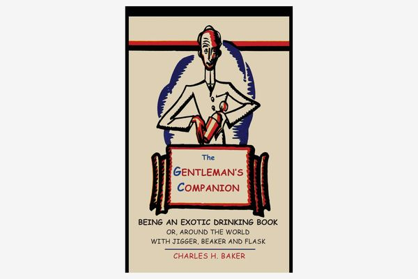 """""""The Gentleman's Companion: Being an Exotic Drinking Book or, Around the World With Jigger, Beaker and Flask"""" by Charles Henry Baker"""