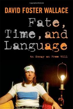 """David Foster Wallace's book """"Fate, Time, and Language: An Essay On Free Will"""""""