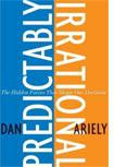 Predictably Irrational: The Hidden Forces That Shape Our Decisions, by Dan Ariely