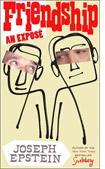 Friendship: An Exposé by Joseph Epstein