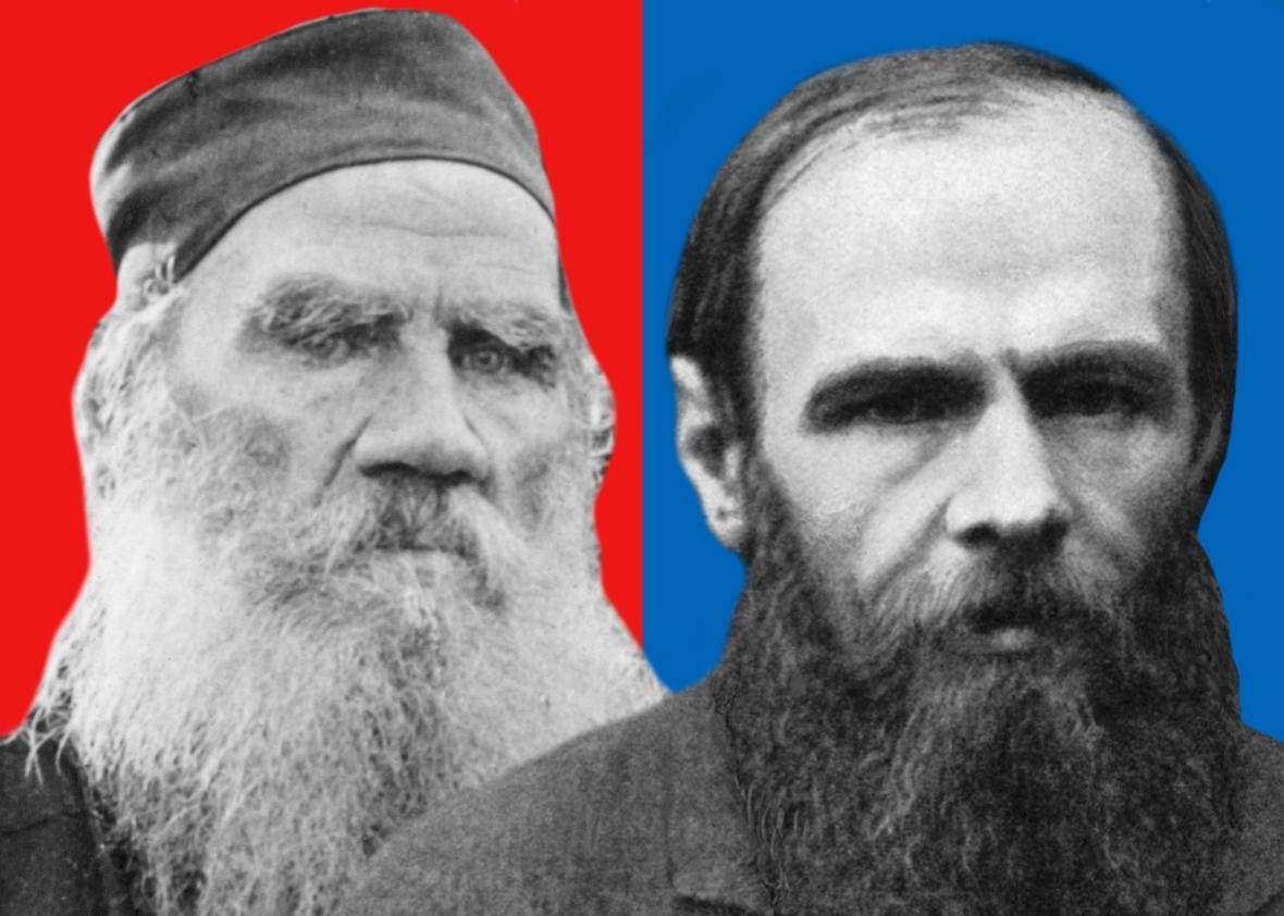 Tolstoy, Dostoyevsky.