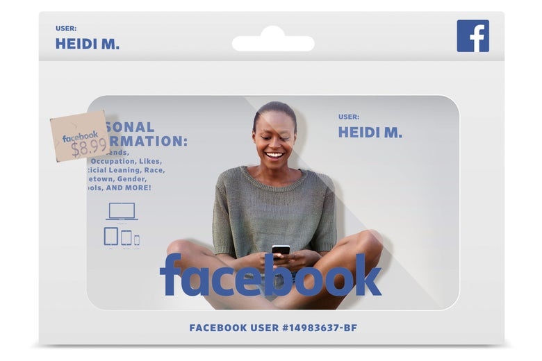 You are the Facebook product.