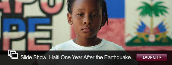 Click here to see a slideshow on Haiti one year after the earthquake.