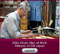 Click here to launch a slide show on artisans of Japan.