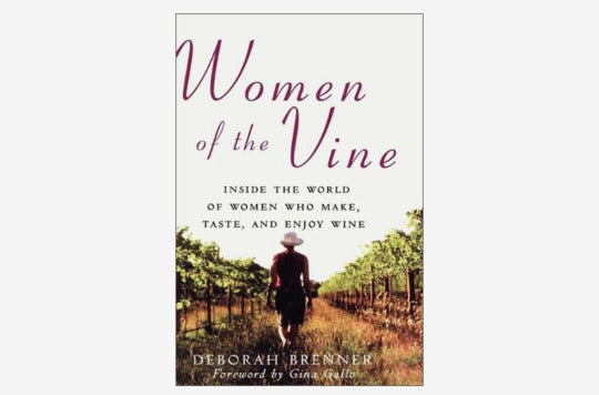 Women of the Vine: Inside the World of Women Who Make, Taste, and Enjoy Wine.