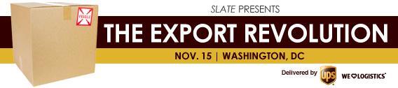 Slate presents The Export Revolution. Nov. 15 | Washington, DC. Delivered by UPS.