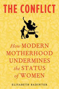 The Conflict: How Modern Motherhood Undermines the Status of Women  by Elisabeth Badinter