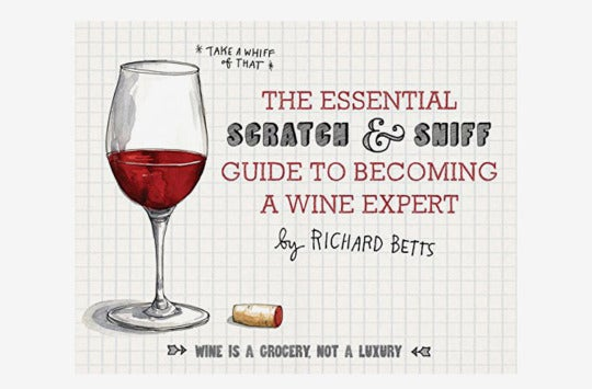 The Essential Scratch and Sniff Guide to Becoming a Wine Expert: Take a Whiff of That.