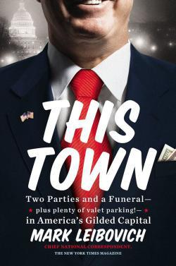 """Cover of Mark Leibovich's """"This Town."""""""