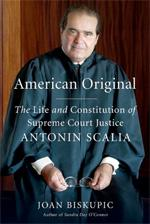 American Original: The Life and Constitution of Supreme Court Justice Antonin Scalia.