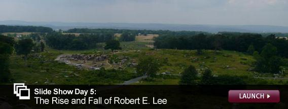 Slide Show Day 5: The Rise and Fall of Robert E. Lee. Click image to expand.