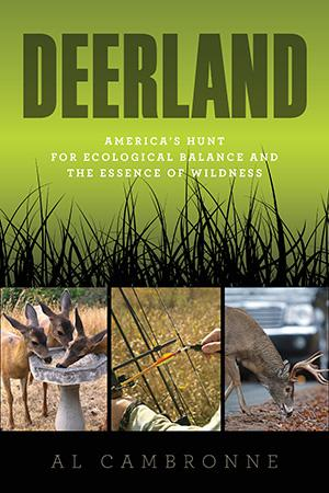 Deerland: America's Hunt for Ecological Balance and the Essence of Wildness by Al Cambronne