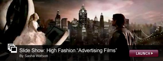"Slideshow: High Fashion ""Advertisting Films""."