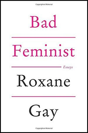 Bad Feminist By Roxane Gay Reviewed Gays Essays Are More Beginnings And Middles Than They Are Ends They Pose  A Question Or Problem The Alienable Rights  Modest Proposal Essay Examples also Library Essay In English  Cheap Writing Service