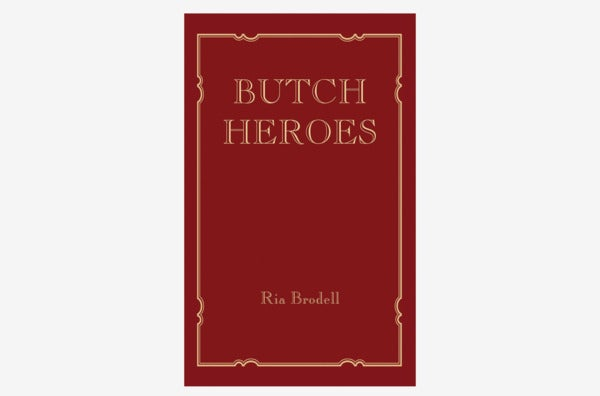 Butch Heroes, by Ria Bordell.