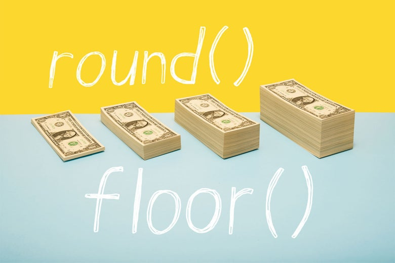 Stacks of money, within round() & floor() code.