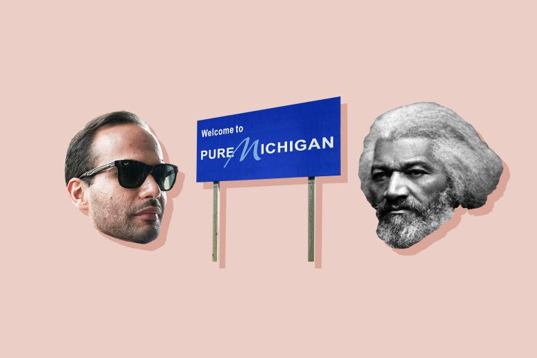 George Papadopoulos, a welcome to Pure Michigan sign, and Frederick Douglass.