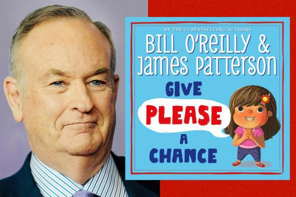 Bill O'Reilly, coauthor of Give Please a Chance.