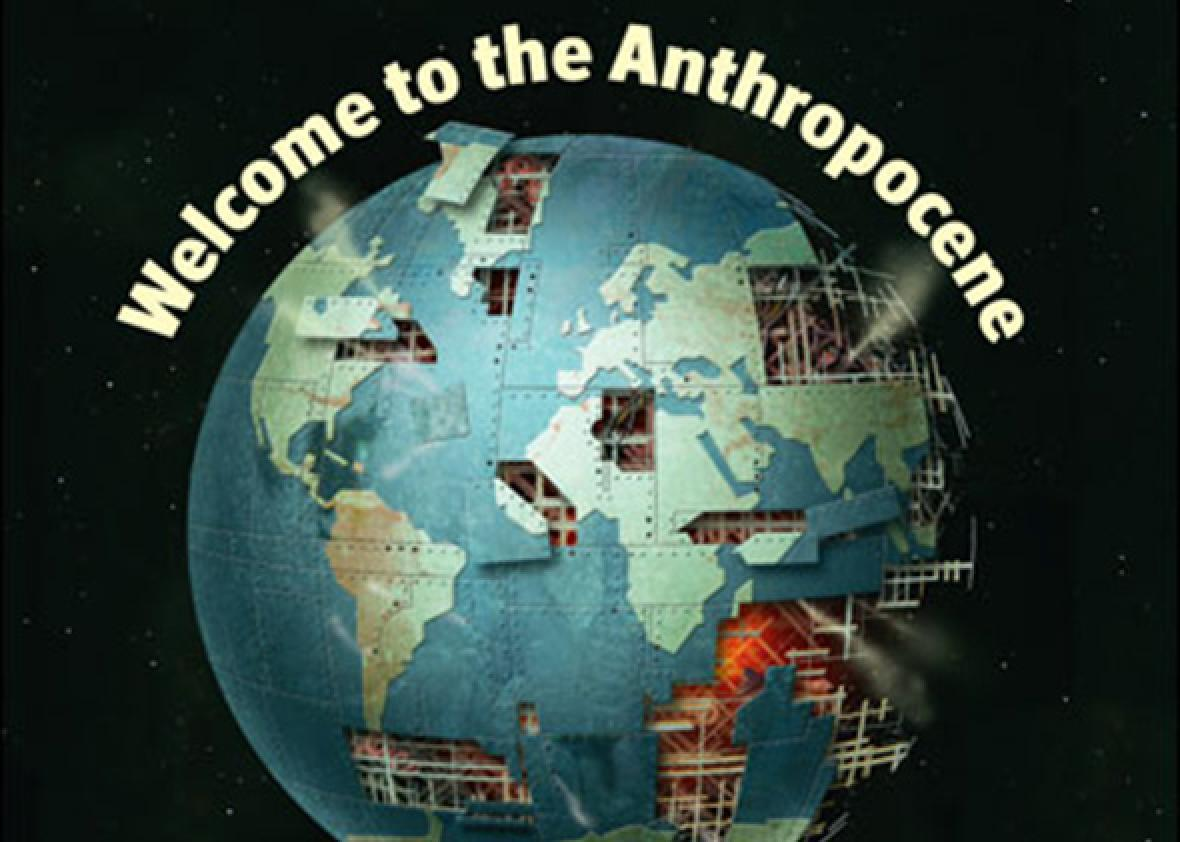 Some say climate change marks the Anthropocene, a new geological age.  They're wrong.