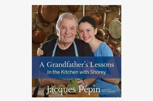 A Grandfather's Lessons: In the Kitchen With Shorey by Jacques Pépin.