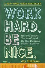 Work Hard Be Nice by Jay Mathews.