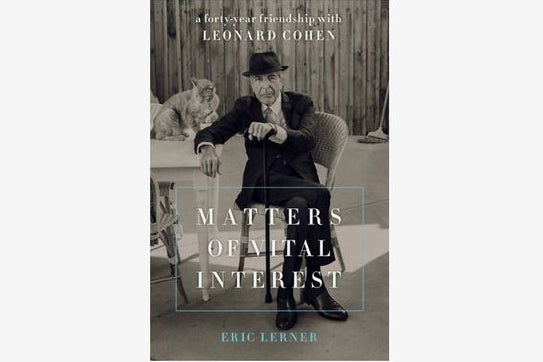 """""""Matters of Vital Interest: A Forty Year Friendship with Leonard Cohen"""""""