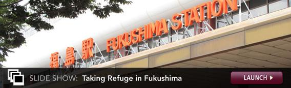 Slide Show: Taking Refuge in Fukushima. Click image to expand.