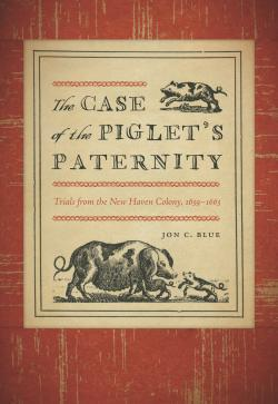 The Case of the Piglet's Paternity: Trials From New Haven Colony, 1639–1663