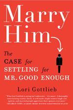 Marry Him by Lori Gottlieb.