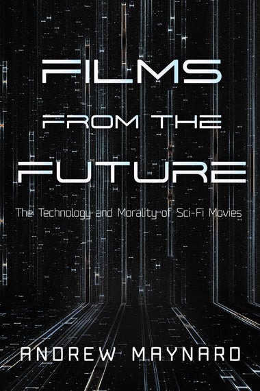 Book cover of Films From the Future: The Technology and Morality of Sci-Fi Movies.